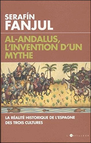 Al Andalous, l'invention d'un mythe: La réalité historique de l'Espagne des trois cultures