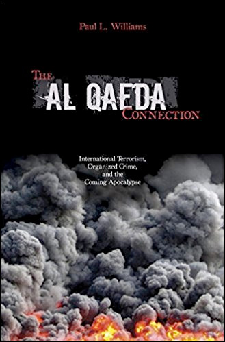 The Al Qaeda Connection: International Terrorism, Organized Crime, and the Coming Apocalypse