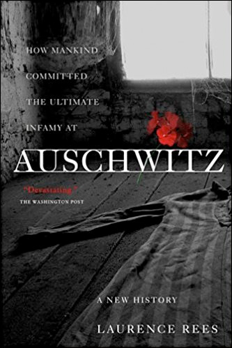 Auschwitz - How Mankind Committed the Ultimate Infamy