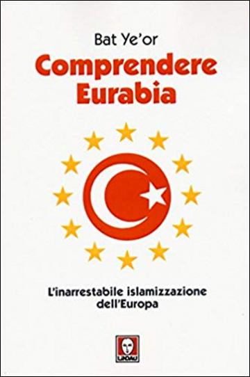 Comprendere Eurabia. L'inarrestabile islamizzazione dell'Europa