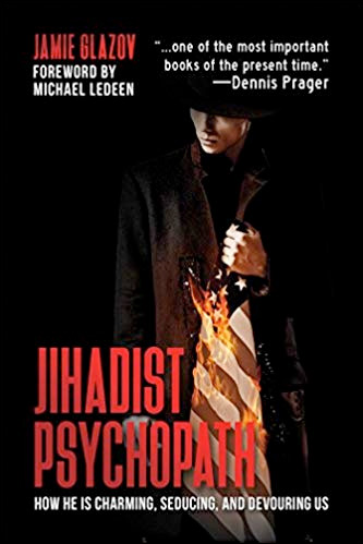 Jihadist Psychopath: How He Is Charming, Seducing, and Devouring Us.