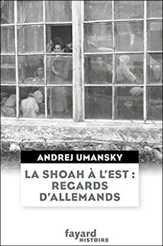 La Shoah à l'Est: regards d'Allemands