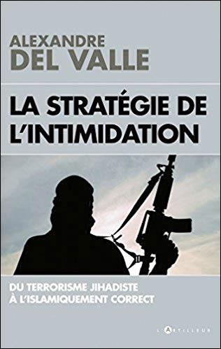La stratégie de l'intimidation: du terrorisme jihadiste à l'islamiquement correct.