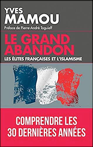 Le grand abandon: Les élites françaises et l'islamisme.