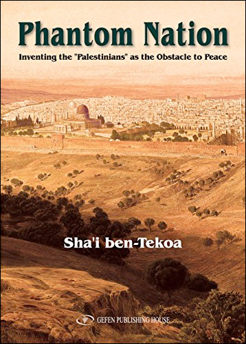 Phantom Nation: Inventing the Palestinians as the Obstacle to Peace