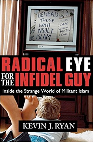 Radical Eye for the Infidel Guy: Inside the Strange World of Militant Islam