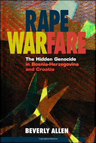 Rape Warfare: The Hidden Genocide in Bosnia-Herzegovina and Croatia