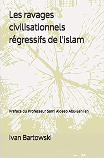 Les ravages civilisationnels régressifs de l'islam, Pour la paix, pour la liberté, pour l'amour et l'amitié entre les hommes et les peuples et donc sans l'islam