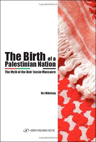 The Birth of a Palestinian Nation: The Myth of the Deir Yassin Massacre