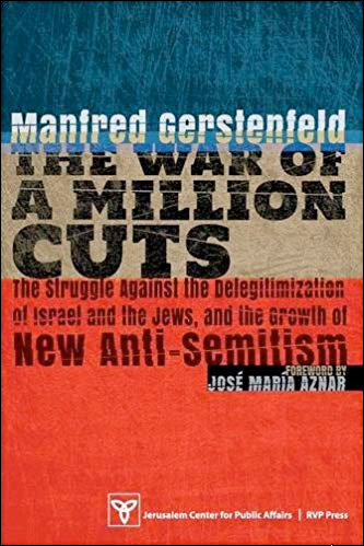 The War of a Million Cuts: The Struggle against the Deligitimization of Israel and the Jews, and the Growth of New Anti-Semitism