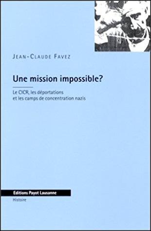 Une Mission impossible ? Le CICR, les déportations et les camps de concentration nazis