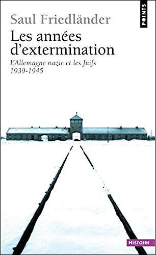 Les Années d'extermination. L'Allemagne nazie et les Juifs (1939-1945)